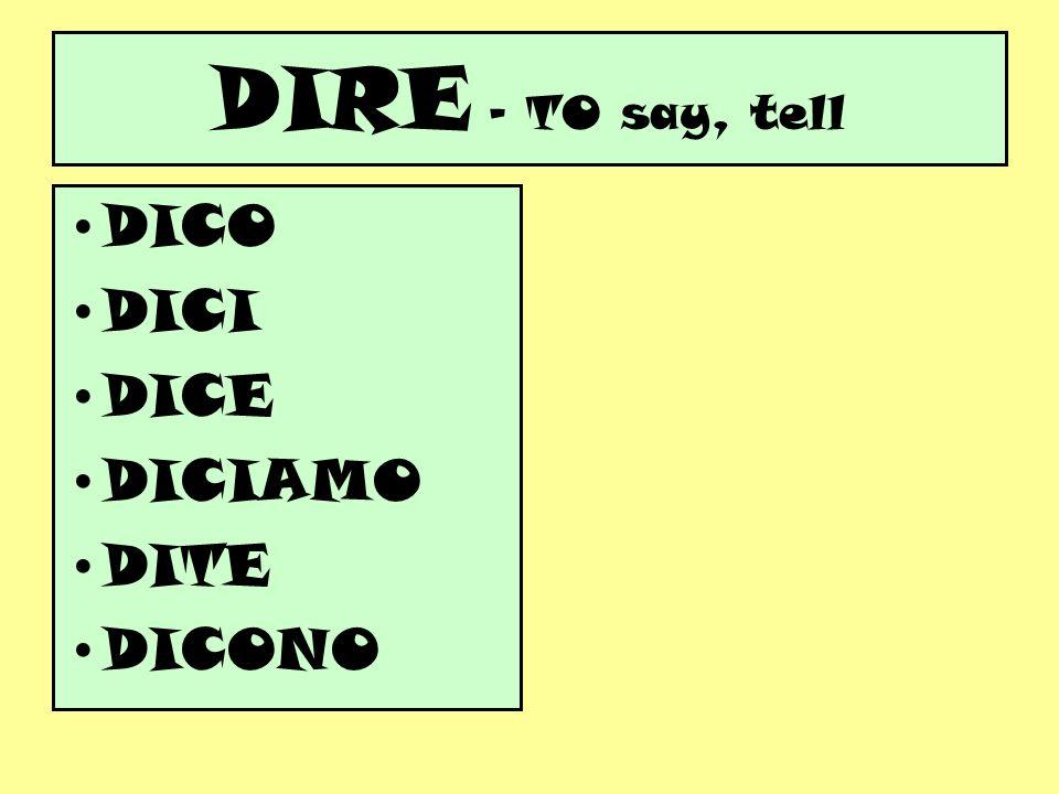 DIRE – TO say, tell DICO DICI DICE DICIAMO DITE DICONO