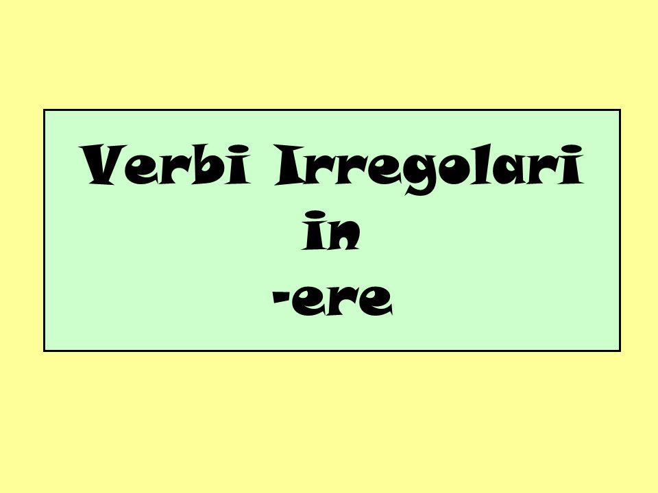 Verbi Irregolari in -ere