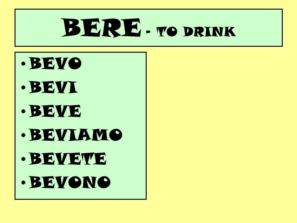 BERE – TO DRINK BEVO BEVI BEVE BEVIAMO BEVETE BEVONO