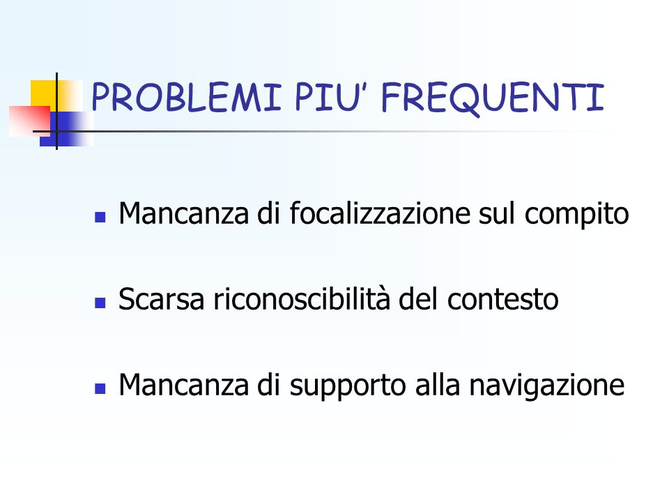 PROBLEMI PIU FREQUENTI Mancanza di focalizzazione sul compito Scarsa riconoscibilità del contesto Mancanza di supporto alla navigazione