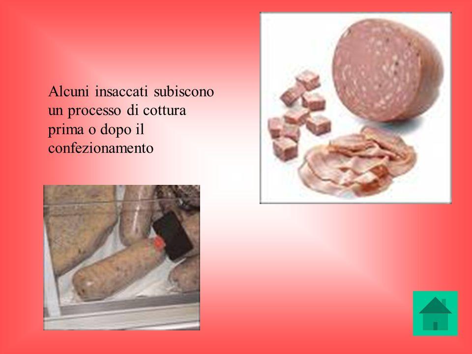 Alcuni insaccati subiscono un processo di cottura prima o dopo il confezionamento