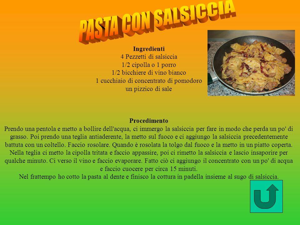 Ingredienti 4 Pezzetti di salsiccia 1/2 cipolla o 1 porro 1/2 bicchiere di vino bianco 1 cucchiaio di concentrato di pomodoro un pizzico di sale Proce