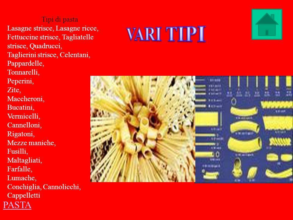 Iscriviti alla nostra newsletter Tipi di pasta Lasagne strisce, Lasagne ricce, Fettuccine strisce, Tagliatelle strisce, Quadrucci, Taglierini strisce,