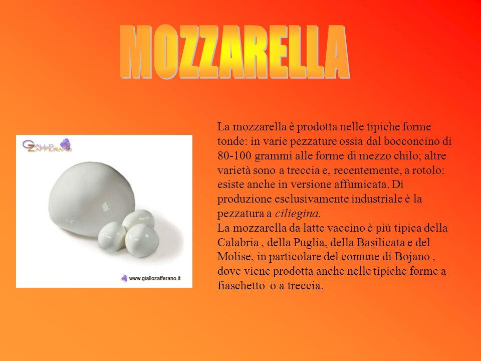 La mozzarella è prodotta nelle tipiche forme tonde: in varie pezzature ossia dal bocconcino di 80-100 grammi alle forme di mezzo chilo; altre varietà