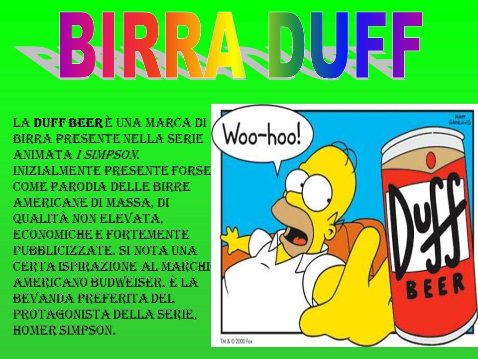 La Duff Beer è una marca di birra presente nella serie animata I Simpson. Inizialmente presente forse come parodia delle birre americane di massa, di