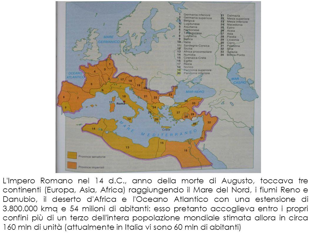 L'Impero Romano nel 14 d.C., anno della morte di Augusto, toccava tre continenti (Europa, Asia, Africa) raggiungendo il Mare del Nord, i fiumi Reno e
