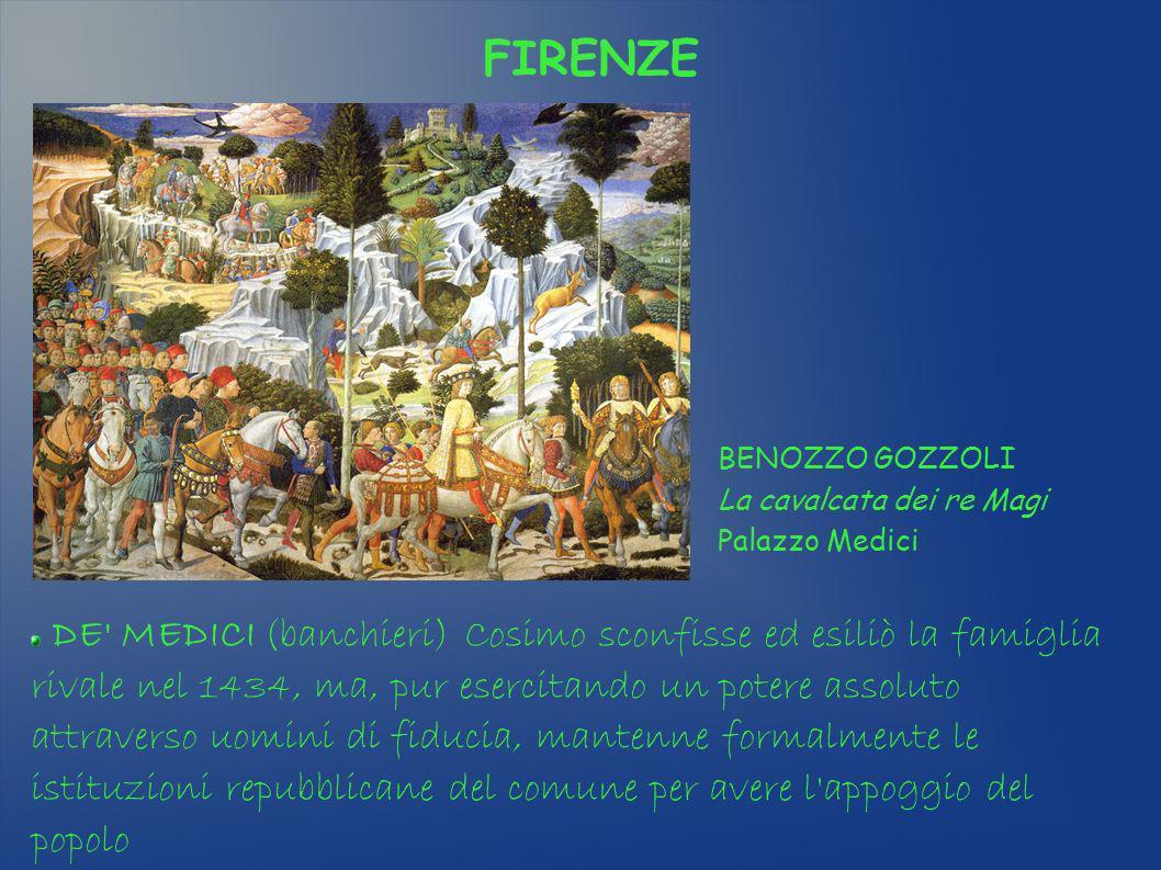 FIRENZE DE' MEDICI (banchieri) Cosimo sconfisse ed esiliò la famiglia rivale nel 1434, ma, pur esercitando un potere assoluto attraverso uomini di fid