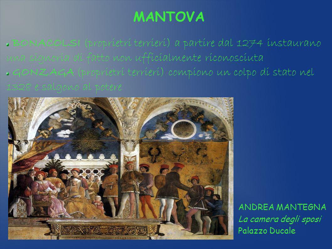 MANTOVA BONACOLSI (proprietri terrieri) a partire dal 1274 instaurano una signoria di fatto non ufficialmente riconosciuta GONZAGA (proprietri terrier