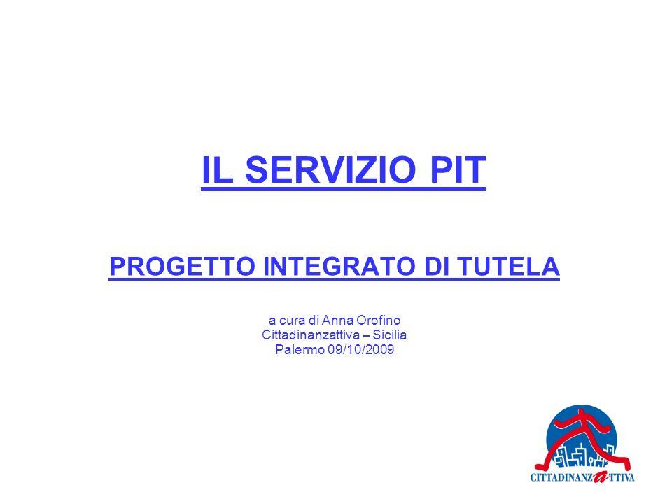 IL SERVIZIO PIT PROGETTO INTEGRATO DI TUTELA a cura di Anna Orofino Cittadinanzattiva – Sicilia Palermo 09/10/2009