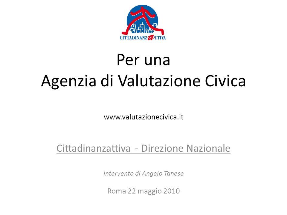Per una Agenzia di Valutazione Civica www.valutazionecivica.it Cittadinanzattiva - Direzione Nazionale Intervento di Angelo Tanese Roma 22 maggio 2010