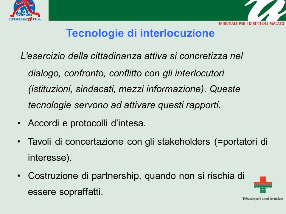 Tecnologie di interlocuzione Lesercizio della cittadinanza attiva si concretizza nel dialogo, confronto, conflitto con gli interlocutori (istituzioni, sindacati, mezzi informazione).