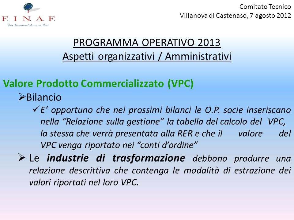 Comitato Tecnico Villanova di Castenaso, 7 agosto 2012 PROGRAMMA OPERATIVO 2013 Aspetti organizzativi / Amministrativi Valore Prodotto Commercializzato (VPC) Bilancio E opportuno che nei prossimi bilanci le O.P.