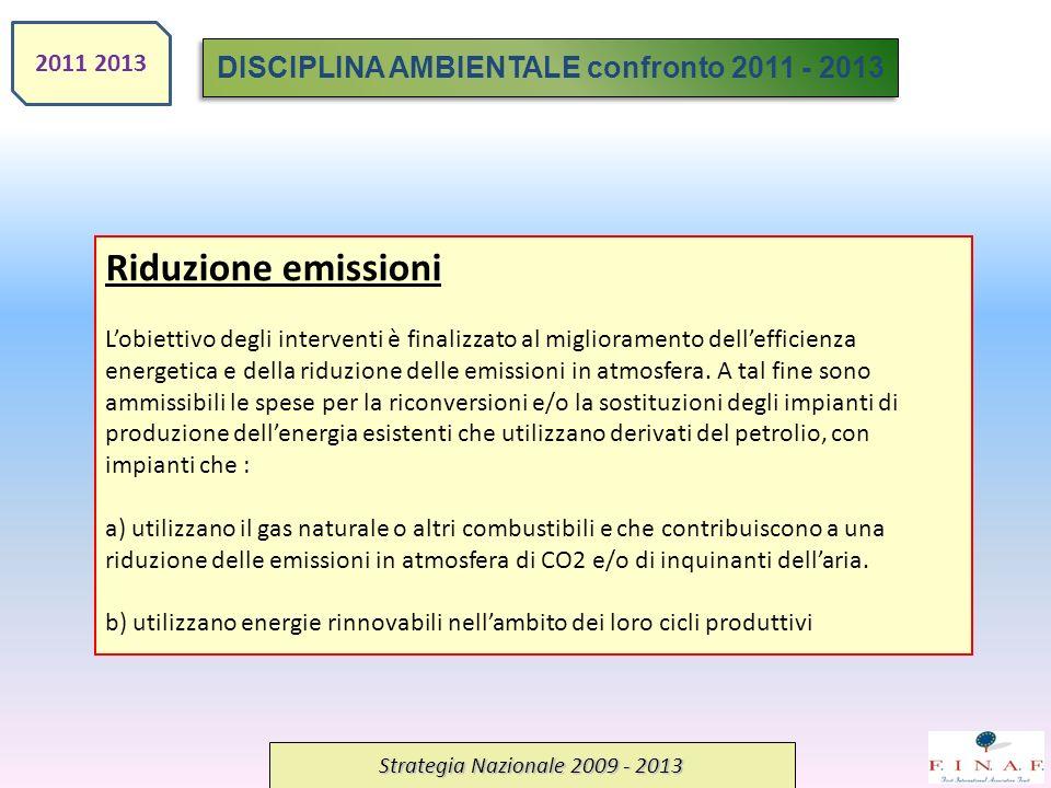 Strategia Nazionale 2009 - 2013 Riduzione emissioni Lobiettivo degli interventi è finalizzato al miglioramento dellefficienza energetica e della riduzione delle emissioni in atmosfera.