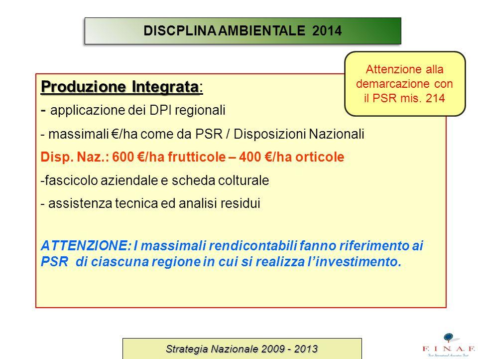 Produzione Integrata Produzione Integrata: - applicazione dei DPI regionali - massimali /ha come da PSR / Disposizioni Nazionali Disp. Naz.: 600 /ha f
