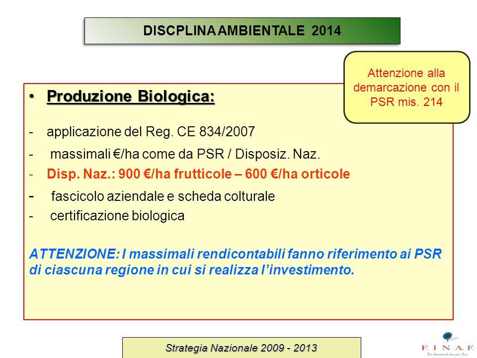 Produzione Biologica:Produzione Biologica: -applicazione del Reg. CE 834/2007 - massimali /ha come da PSR / Disposiz. Naz. -Disp. Naz.: 900 /ha frutti