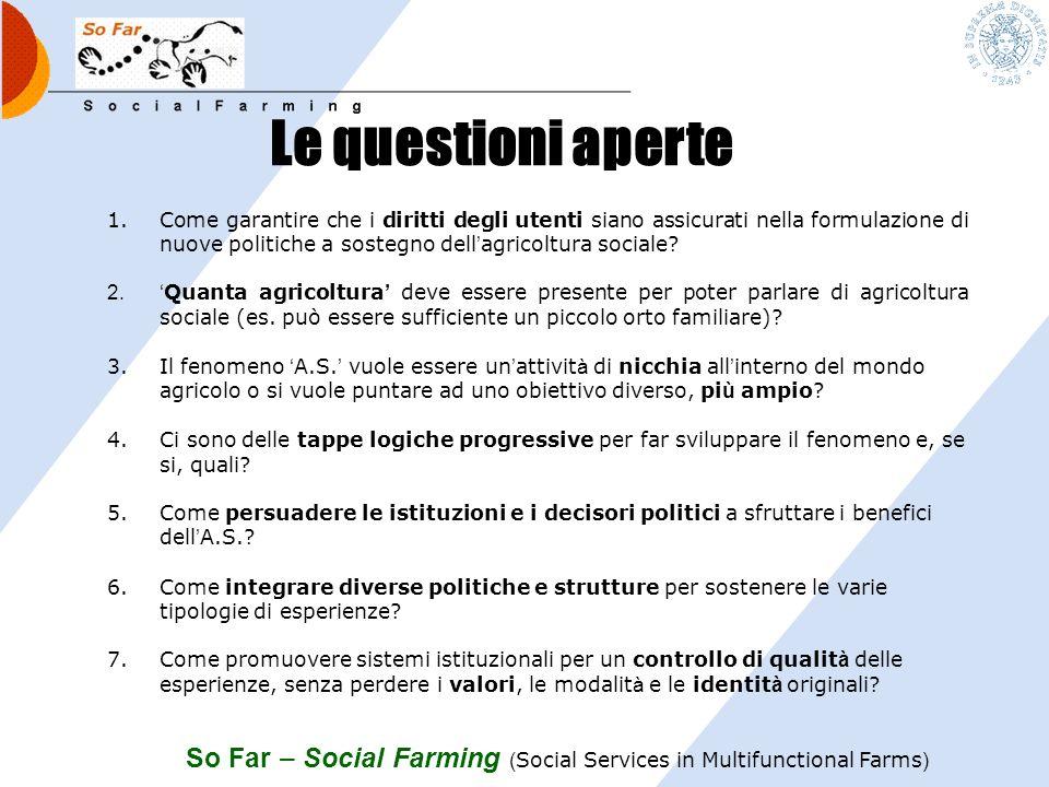 So Far – Social Farming ( Social Services in Multifunctional Farms ) I punti condivisi 1.dare maggiore riconoscimento e visibilit à a realt à cresciut