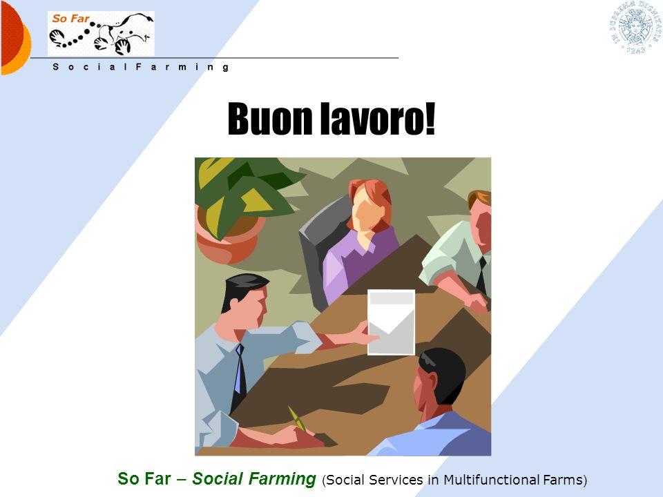 So Far – Social Farming ( Social Services in Multifunctional Farms ) Lagenda di lavoro L agricoltura sociale tra multifunzionalit à e servizi nelle ar