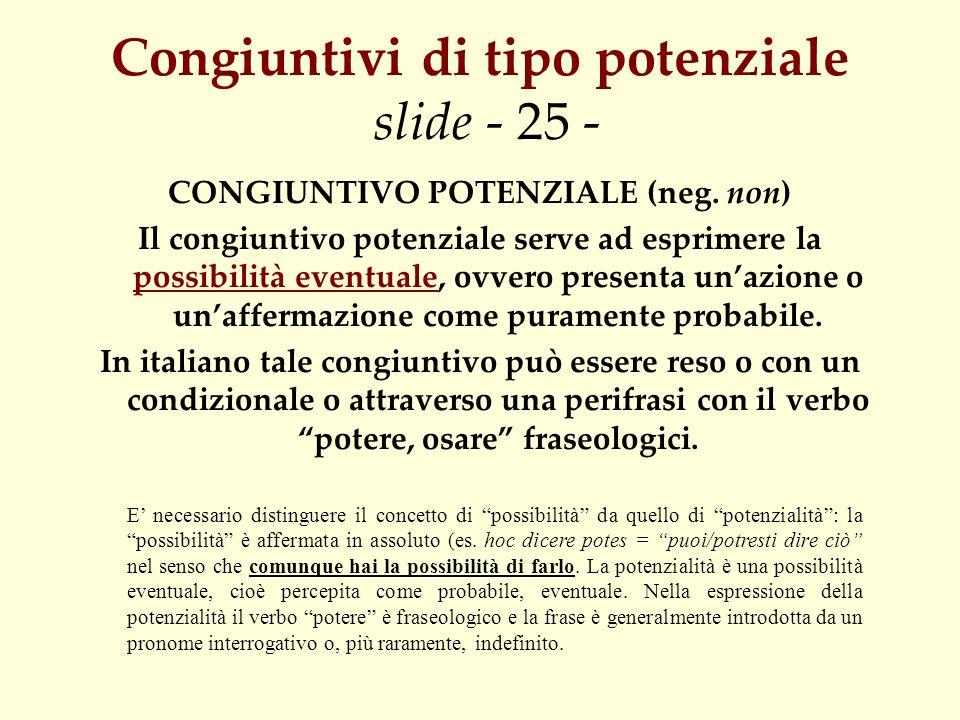 Congiuntivi di tipo potenziale slide - 25 - CONGIUNTIVO POTENZIALE (neg. non) Il congiuntivo potenziale serve ad esprimere la possibilità eventuale, o