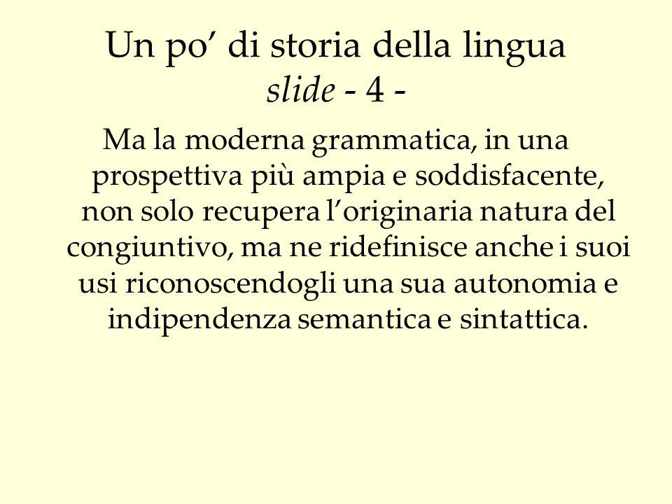 Un po di storia della lingua slide - 4 - Ma la moderna grammatica, in una prospettiva più ampia e soddisfacente, non solo recupera loriginaria natura
