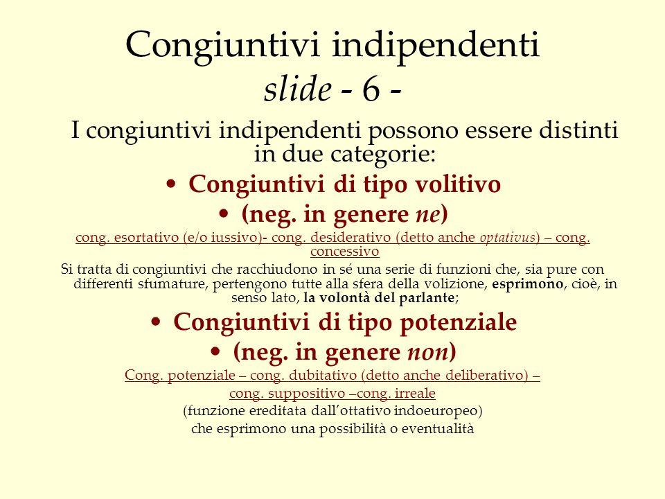 Congiuntivi indipendenti slide - 6 - I congiuntivi indipendenti possono essere distinti in due categorie: Congiuntivi di tipo volitivo (neg. in genere