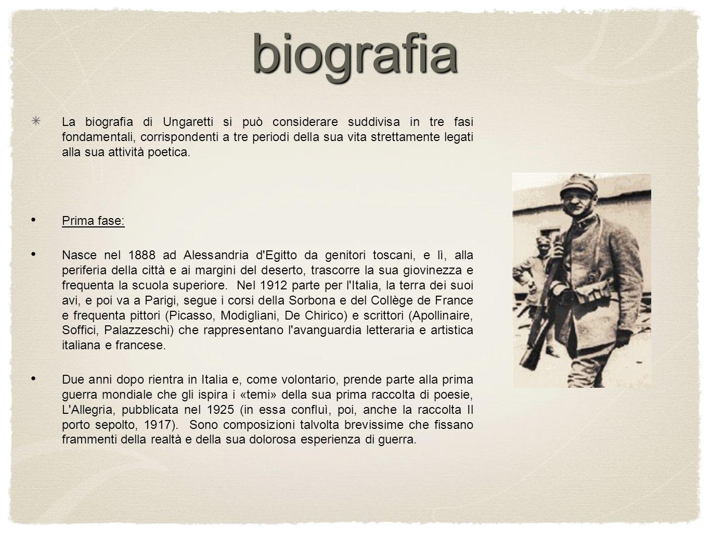 biografia La biografia di Ungaretti si può considerare suddivisa in tre fasi fondamentali, corrispondenti a tre periodi della sua vita strettamente le