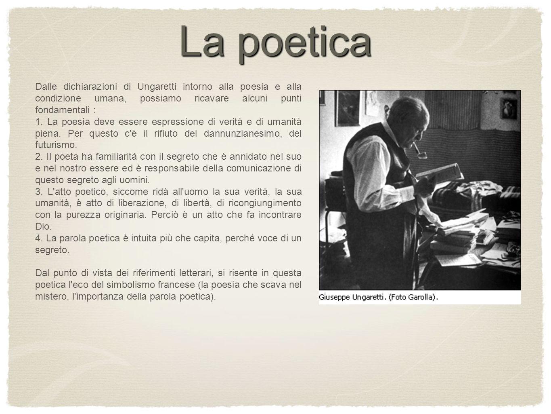 Dalle dichiarazioni di Ungaretti intorno alla poesia e alla condizione umana, possiamo ricavare alcuni punti fondamentali : 1. La poesia deve essere e
