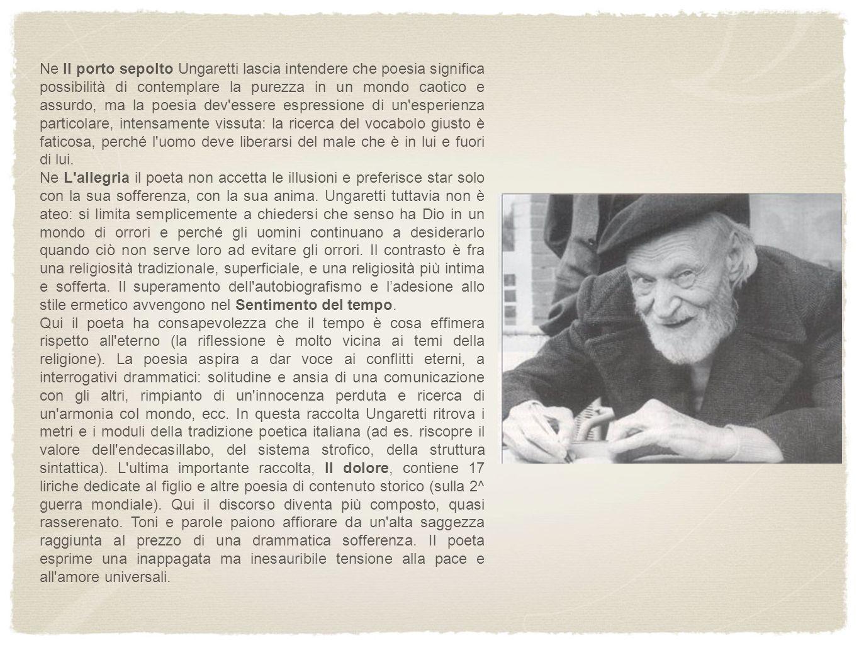 Ne Il porto sepolto Ungaretti lascia intendere che poesia significa possibilità di contemplare la purezza in un mondo caotico e assurdo, ma la poesia