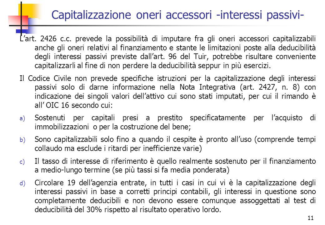 11 Lart. 2426 c.c. prevede la possibilità di imputare fra gli oneri accessori capitalizzabili anche gli oneri relativi al finanziamento e stante le li