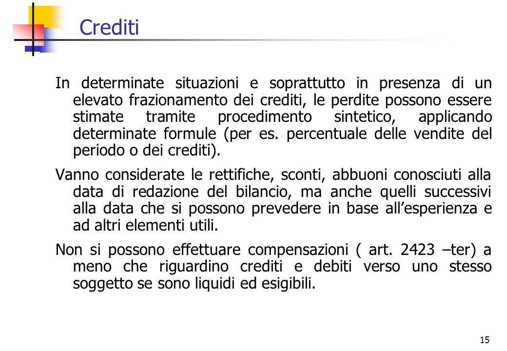 15 In determinate situazioni e soprattutto in presenza di un elevato frazionamento dei crediti, le perdite possono essere stimate tramite procedimento