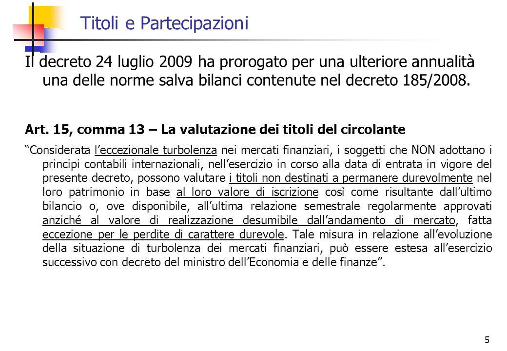 5 Titoli e Partecipazioni Il decreto 24 luglio 2009 ha prorogato per una ulteriore annualità una delle norme salva bilanci contenute nel decreto 185/2