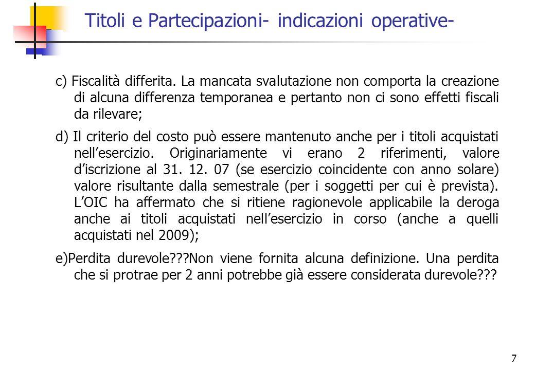 7 c) Fiscalità differita. La mancata svalutazione non comporta la creazione di alcuna differenza temporanea e pertanto non ci sono effetti fiscali da