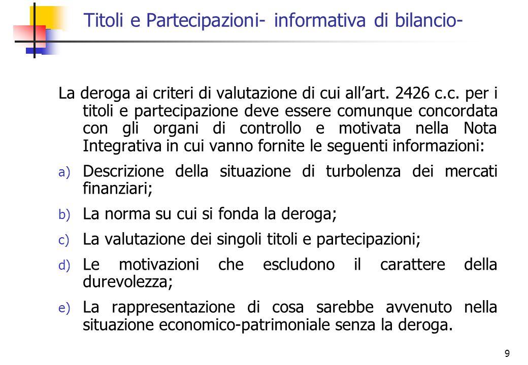 9 La deroga ai criteri di valutazione di cui allart. 2426 c.c. per i titoli e partecipazione deve essere comunque concordata con gli organi di control