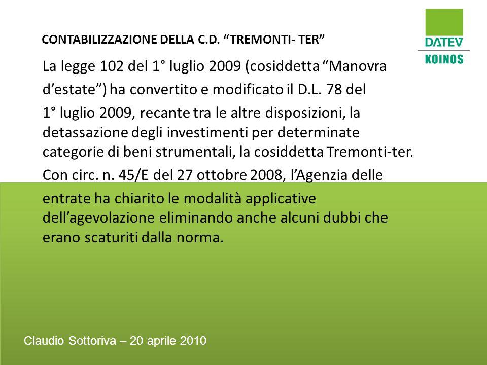 CONTABILIZZAZIONE DELLA C.D. TREMONTI- TER La legge 102 del 1° luglio 2009 (cosiddetta Manovra destate) ha convertito e modificato il D.L. 78 del 1° l