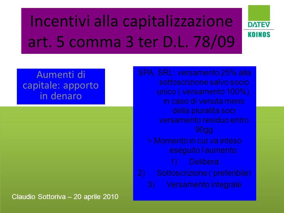 Incentivi alla capitalizzazione art. 5 comma 3 ter D.L. 78/09 Aumenti di capitale: apporto in denaro SPA, SRL: versamento 25% alla sottoscrizione salv
