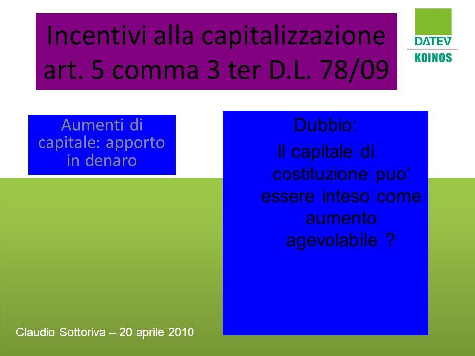 Incentivi alla capitalizzazione art. 5 comma 3 ter D.L. 78/09 Aumenti di capitale: apporto in denaro Dubbio: Il capitale di costituzione puo essere in