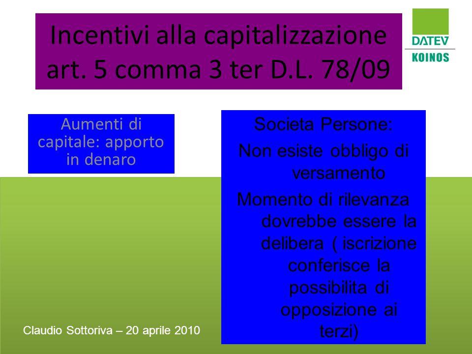 Incentivi alla capitalizzazione art. 5 comma 3 ter D.L. 78/09 Aumenti di capitale: apporto in denaro Societa Persone: Non esiste obbligo di versamento