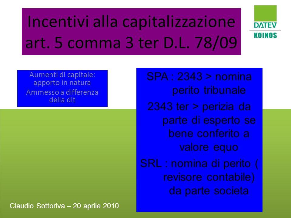 Incentivi alla capitalizzazione art. 5 comma 3 ter D.L. 78/09 Aumenti di capitale: apporto in natura Ammesso a differenza della dit SPA : 2343 > nomin