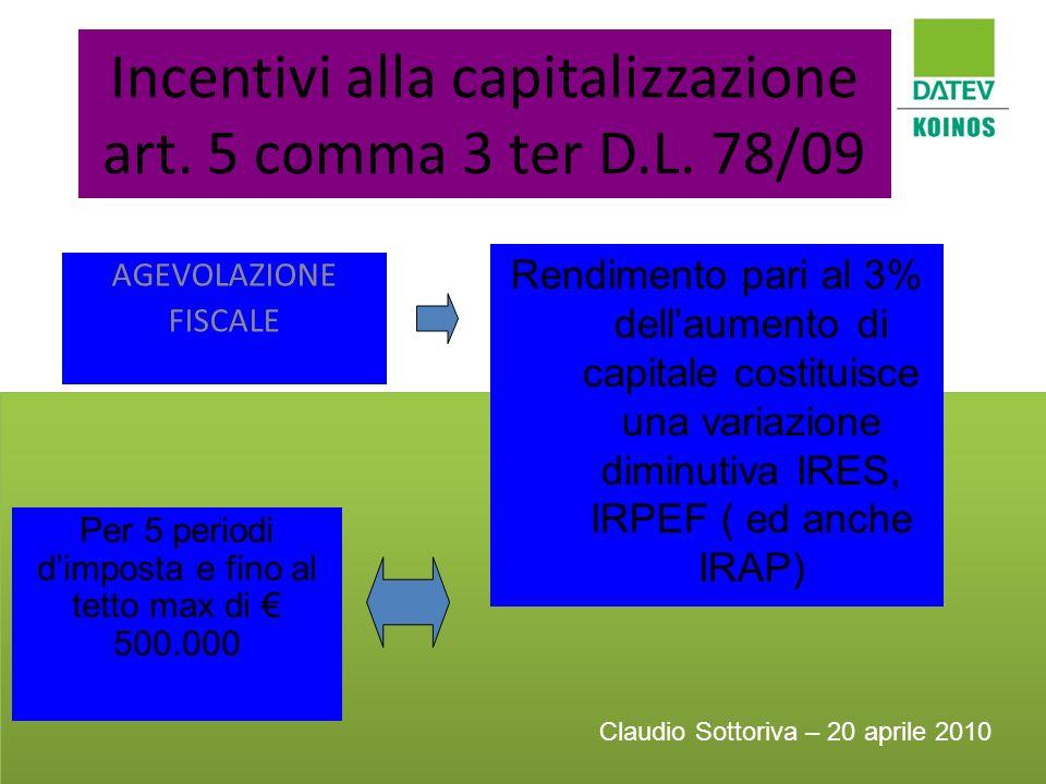 Incentivi alla capitalizzazione art. 5 comma 3 ter D.L. 78/09 AGEVOLAZIONE FISCALE Rendimento pari al 3% dellaumento di capitale costituisce una varia