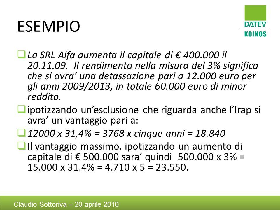 ESEMPIO La SRL Alfa aumenta il capitale di 400.000 il 20.11.09. Il rendimento nella misura del 3% significa che si avra una detassazione pari a 12.000