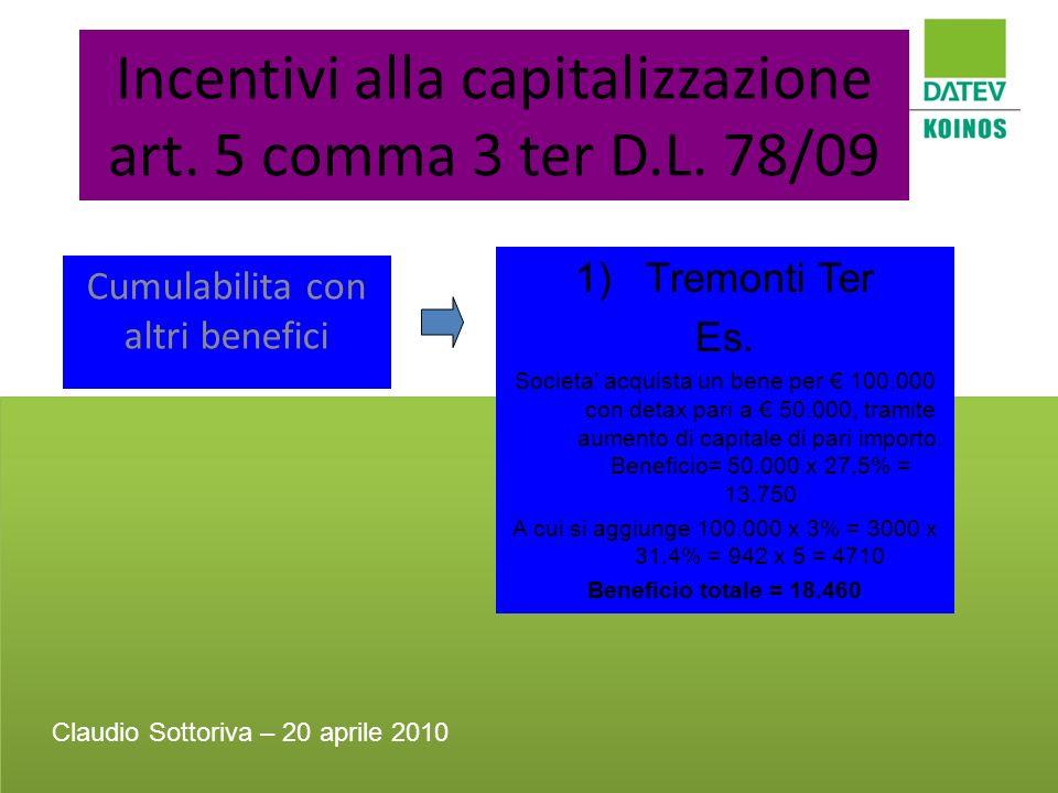 Incentivi alla capitalizzazione art. 5 comma 3 ter D.L. 78/09 Cumulabilita con altri benefici 1)Tremonti Ter Es. Societa acquista un bene per 100.000
