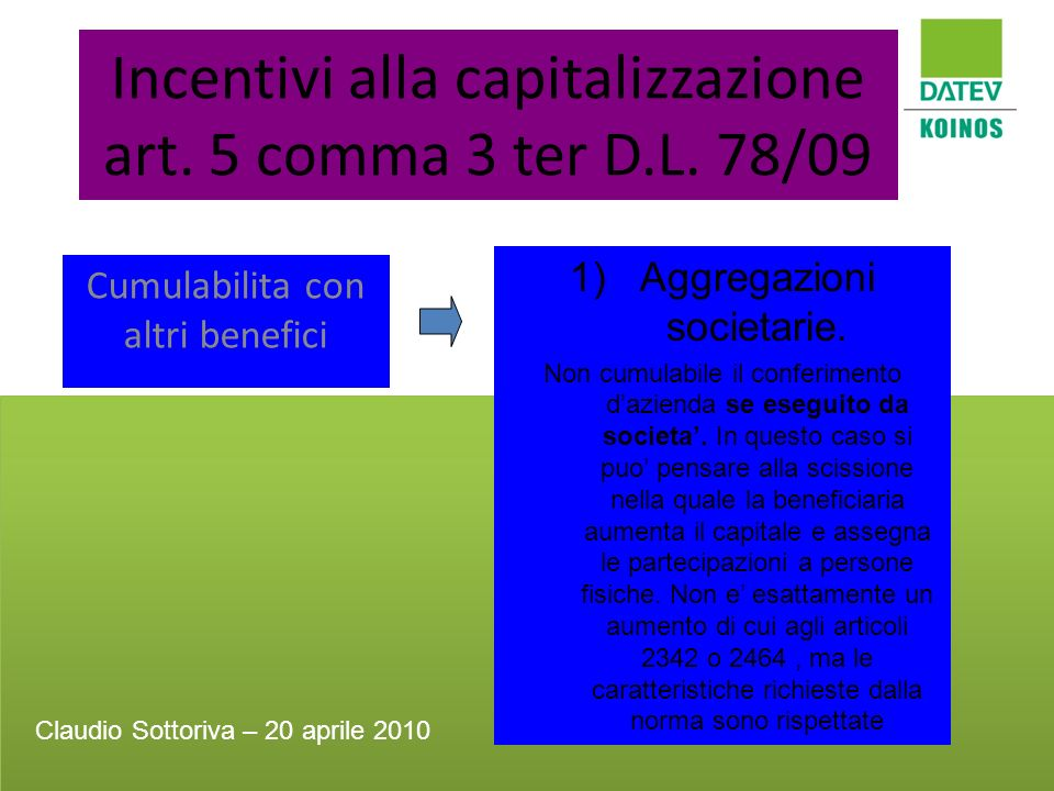 Incentivi alla capitalizzazione art. 5 comma 3 ter D.L. 78/09 Cumulabilita con altri benefici 1)Aggregazioni societarie. Non cumulabile il conferiment