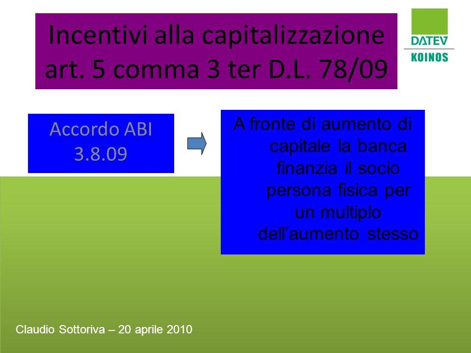 Incentivi alla capitalizzazione art. 5 comma 3 ter D.L. 78/09 Accordo ABI 3.8.09 A fronte di aumento di capitale la banca finanzia il socio persona fi