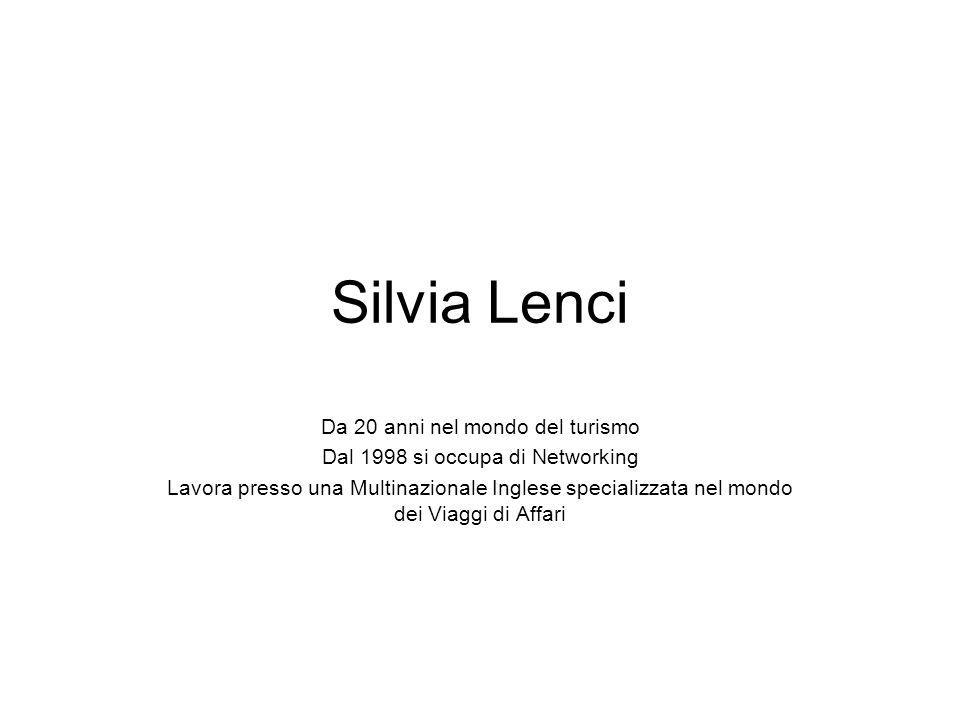 Silvia Lenci Da 20 anni nel mondo del turismo Dal 1998 si occupa di Networking Lavora presso una Multinazionale Inglese specializzata nel mondo dei Viaggi di Affari