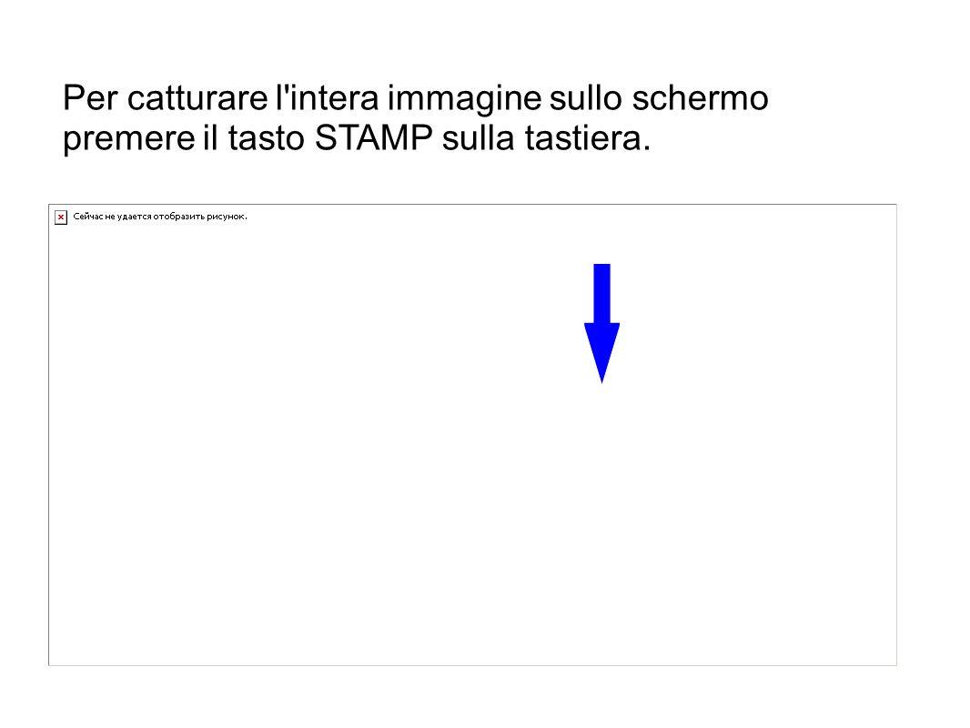 Per catturare l'intera immagine sullo schermo premere il tasto STAMP sulla tastiera.