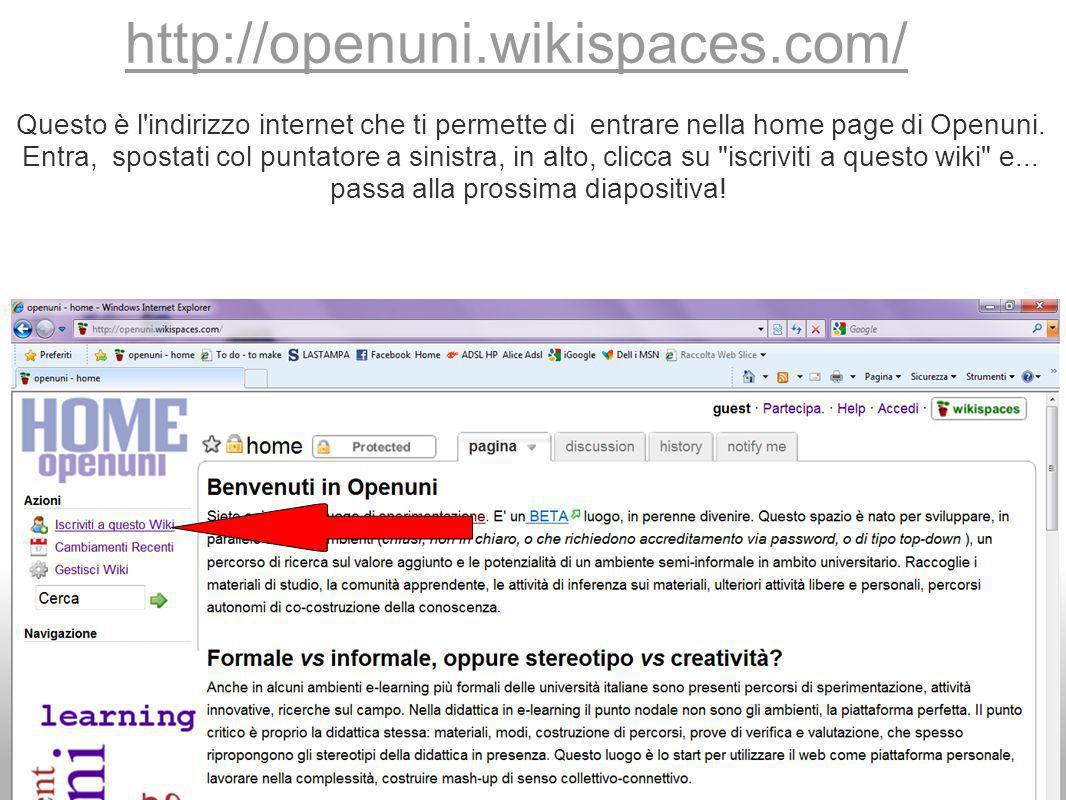 http://openuni.wikispaces.com/ Questo è l indirizzo internet che ti permette di entrare nella home page di Openuni.