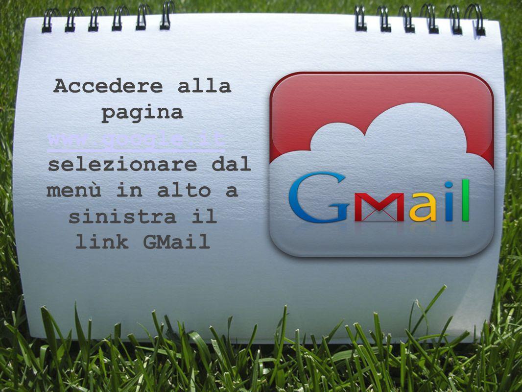 Accedere alla pagina www.google.it www.google.it selezionare dal menù in alto a sinistra il link GMail