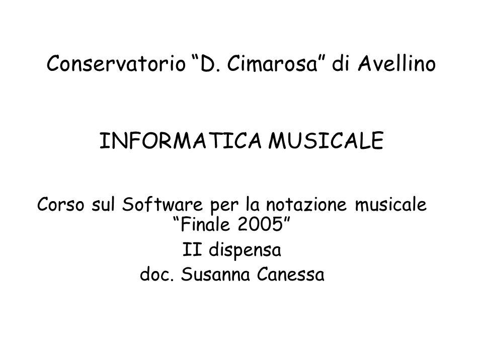 Conservatorio D. Cimarosa di Avellino INFORMATICA MUSICALE Corso sul Software per la notazione musicale Finale 2005 II dispensa doc. Susanna Canessa