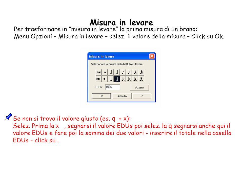 Misura in levare Per trasformare in misura in levare la prima misura di un brano: Menu Opzioni – Misura in levare – selez. il valore della misura – Cl