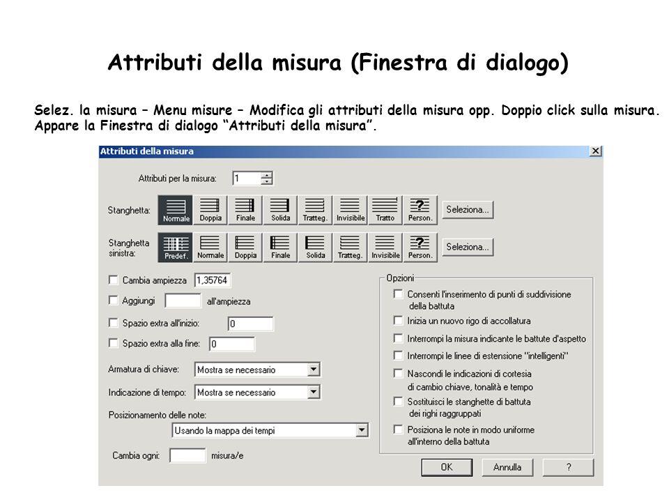 Attributi della misura (Finestra di dialogo) Selez. la misura – Menu misure – Modifica gli attributi della misura opp. Doppio click sulla misura. Appa