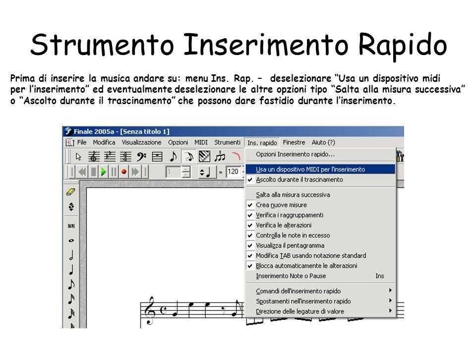Strumento Inserimento Rapido Prima di inserire la musica andare su: menu Ins. Rap. – deselezionare Usa un dispositivo midi per linserimento ed eventua
